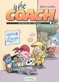 Le p'tit coach. Volume 1, Celui qui sait tout... ou presque