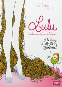 Lulu : il était une fois une princesse... : ... et la vâche qu'elle était bôôônne !
