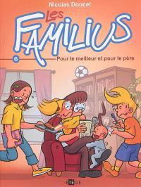 Les Familius. Volume 6, Pour le meilleur et pour le père