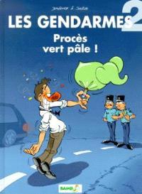 Les gendarmes. Volume 2, Procès vert pâle