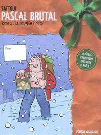 Pascal Brutal. Volume 1, La nouvelle virilité