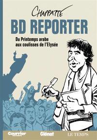 BD reporter : du Printemps arabe aux coulisses de l'Elysée