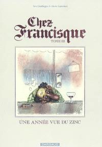 Chez Francisque. Volume 3, Une année vue du zinc