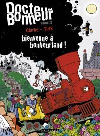 Docteur Bonheur. Volume 3, Bienvenue à bonheurland !