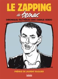 Le zapping de Bernar : chroniques télé parues dans Charlie Hebdo