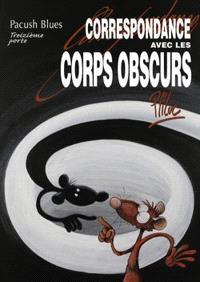 Pacush blues. Volume 13, Correspondance avec les corps obscurs