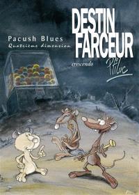 Pacush blues. Volume 4, Destin farceur, crescendo : quatrième dimension