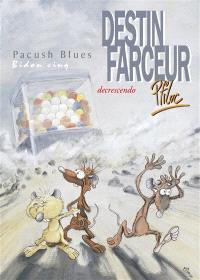 Pacush blues. Volume 5, Destin farceur, decrescendo : bidon cinq