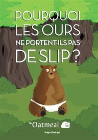 Pourquoi les ours ne portent-ils pas de slip ?