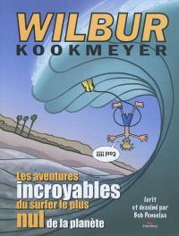 Wilbur Kookmeyer : les aventures incroyables du surfer le plus nul de la planète