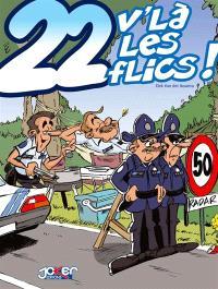 22, v'là les flics !