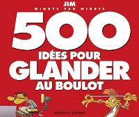 500 idées pour glander au boulot : minute par minute