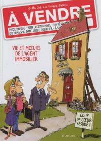 A vendre. Volume 1, Vie et moeurs de l'agent immobilier