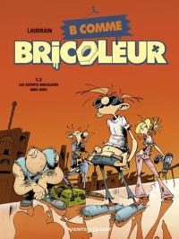 B comme bricoleur. Volume 3, Les experts bricoleurs ami-amis
