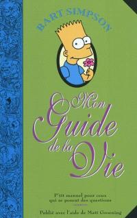 Bart Simpson : mon guide de la vie : p'tit manuel pour ceux qui se posent des questions