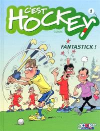 C'est hockey. Volume 1, Fantastick !
