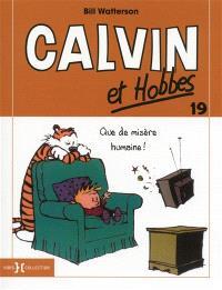 Calvin et Hobbes. Volume 19, Que de misère humaine !