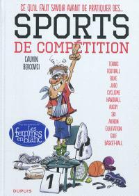 Ce qu'il faut savoir avant de pratiquer des... sports de compétition. Volume 1