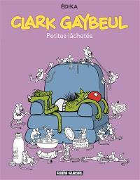 Clark Gaibeul, Petites lâchetés
