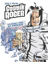 Cosmik Roger. Volume 4, Au rendez-vous des anneaux
