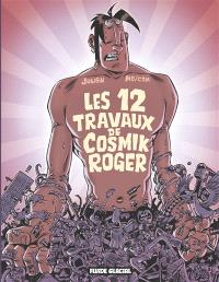 Cosmik Roger. Volume 5, Les 12 travaux de Cosmik Roger