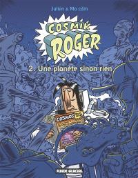 Cosmik Roger. Volume 2, Une planète sinon rien