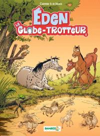 Eden : le globe-trotter. Volume 1
