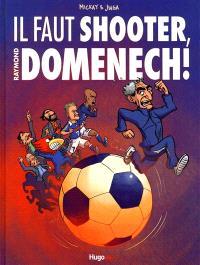 Il faut shooter Raymond Domenech !