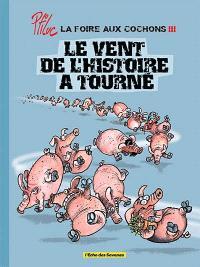 La foire aux cochons. Volume 3, Le vent de l'histoire a tourné