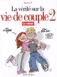 La vérité sur la vie de couple. Volume 2, Le retour