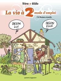 La vie à 2, mode d'emploi. Volume 4, Maison et jardin