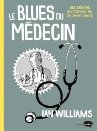 Le blues du médecin : les démons intérieurs du Dr Iwan James