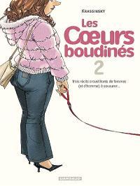 Les coeurs boudinés. Volume 2, Trois récits croustillants de femmes (et d'hommes) à savourer...