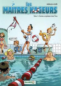 Les maîtres nageurs. Volume 1, Comme un poisson dans l'eau