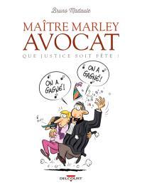 Maître Marley, avocat. Volume 2, Que justice soit fête !