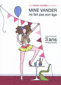 Mine Vander ne fait pas son âge : livre anniversaire, 3 ans de blog illustré