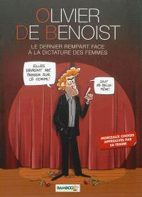 Olivier de Benoist : le dernier rempart face à la dictature des femmes