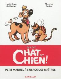 Qui dit chat dit chien ! : petit manuel à l'usage des maîtres