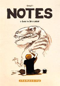Notes. Volume 1, Born to be a larve