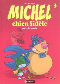 Michel chien fidèle. Volume 3, Michel chien fidèle sauve le monde