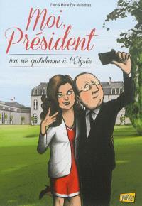 Moi, Président, Ma vie quotidienne à l'Elysée