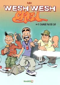 Wesh wesh crew. Volume 1, Change pas de cap