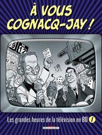 A vous Cognacq-Jay ! : les grandes heures de la télévision en BD. Volume 1
