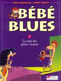 Bébé blues. Volume 7, La nuit des pères-vivants
