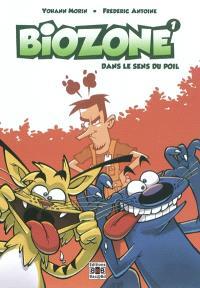 Biozone. Volume 1, Dans le sens du poil