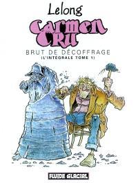 Carmen Cru : l'intégrale. Volume 1, Brut de décoffrage