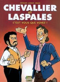 Chevallier et Laspalès. Volume 1, C'est vous qui voyez !