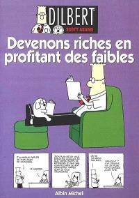 Dilbert. Volume 6, Devenons riches en profitant des faibles