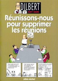 Dilbert. Volume 7, Réunissons nous pour supprimer les réunions