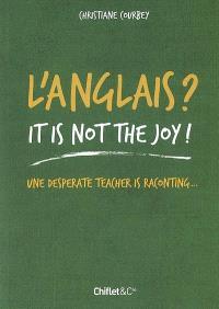 L'anglais ? It's not the joy ! : une desperate teacher is raconting...